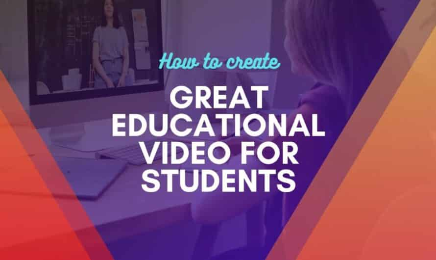 Educational Videos for Students: How to Create?